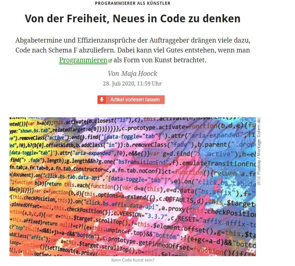 """Code kann eine künstlerische Handschrift bekommen - vorausgesetzt die Verfasser verstehen ihr Handwerk so gut, dass es nicht mehr nur ums Funktionieren geht, sondern auch um die Ästhetik. """"Wissenschaft ist das, was wir gut genug verstehen, um es einem Computer zu erklären"""", sagte der US-amerikanische Informatikpionier Donald E. Knuth dazu einmal in einem Interview mit Jack Woehr. """"Alles andere ist Kunst."""""""